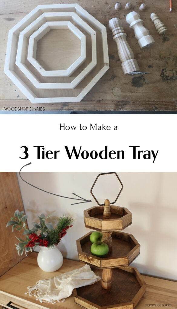 Pinterest collage of How to make a 3 tier wooden tray--unfinished wood trays and posts on top and finished 3 tiered assembly on the bottom