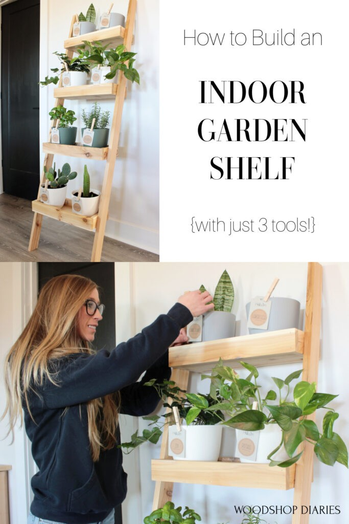 Pinterest collage of plant ladder shelf on top left and Shara clipping name tags onto planter pots on bottom with text: How to Build an Indoor Garden Shelf with just 3 tools!